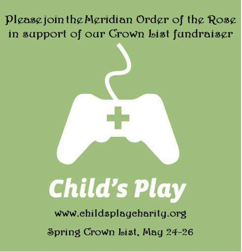 We would like to invite all members of the populace to join Her Majesty Morgan and the Meridian Order of the Rose in support of a fundraiser for Child's Play.